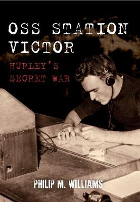 OSS Station Victor: Hurley's Secret War