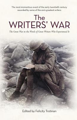 The Writers' War: World War I in the Words of Great Writers Who Experienced It
