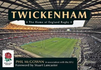 Twickenham: The Home of England Rugby