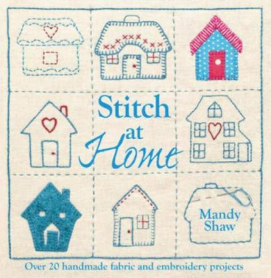 Stitch at Home: Make Your House a Home with Over 20 Handmade Projects