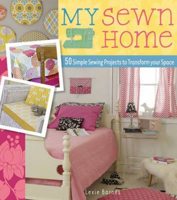 My Sewn Home: 50 Simple Sewing Projects to Transform Your Space