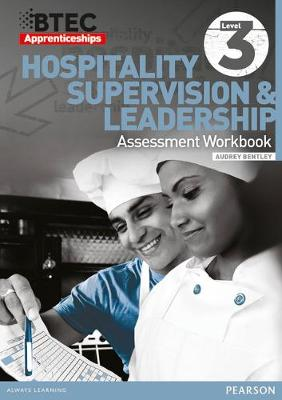 BTEC Apprenticeship Assessment Workbook Hospitality and Catering Level 3 Hospitality Supervision and Leadership