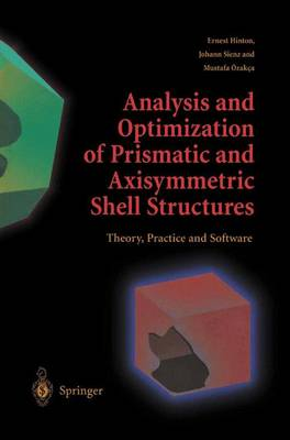 Analysis and Optimization of Prismatic and Axisymmetric Shell Structures: Theory, Practice and Software