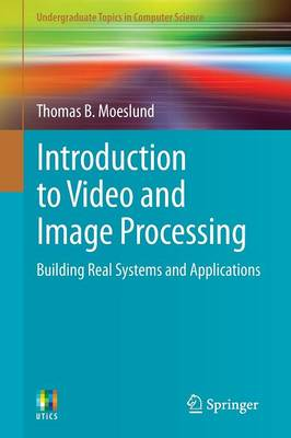 Introduction to Video and Image Processing: Building Real Systems and Applications