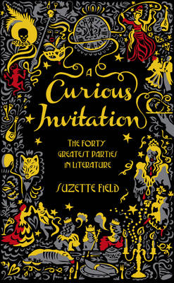 A Curious Invitation: The Forty Greatest Parties in Literature