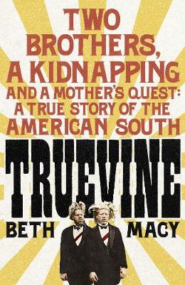 Truevine: An Extraordinary True Story of Two Brothers and a Mother's Love