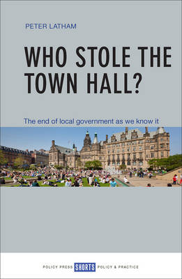Who stole the town hall?: The end of local government as we know it