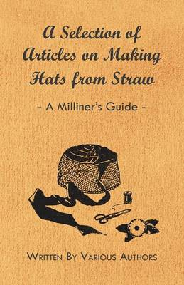 A Selection of Articles on Making Hats from Straw - A Milliner's Guide