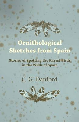 Ornithological Sketches from Spain - Stories of Spotting the Rarest Birds in the Wilds of Spain