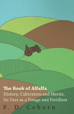 The Book of Alfalfa - History, Cultivation and Merits, Its Uses as a Forage and Fertilizer