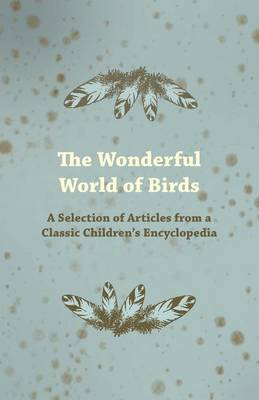 The Wonderful World of Birds - A Selection of Articles from a Classic Children's Encyclopedia