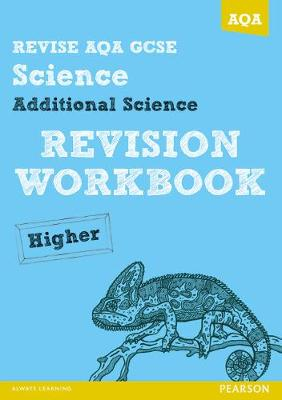 REVISE AQA: GCSE Additional Science A Revision Workbook Higher