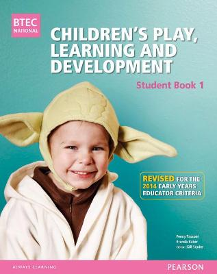 BTEC Level 3 National Children's Play, Learning & Development Student Book 1 (Early Years Educator): Revised for the Early Years Educator criteria