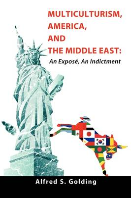 Multiculturism, America, and the Middle East: An Expose, An Indictment