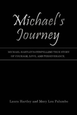 Michael's Journey: Michael Hartley's Compelling True Story of Courage, Love, and Perseverance.