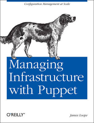 Managing Infrastructure with Puppet: Configuration Management at Scale
