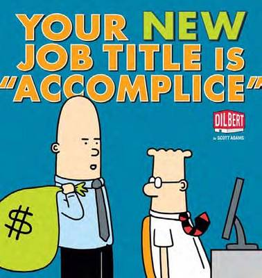 """Your New Job Title Is """"Accomplice"""": A Dilbert Book"""