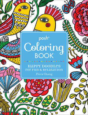 Posh Adult Coloring Book: Happy Doodles for Fun & Relaxation: Flora Chang