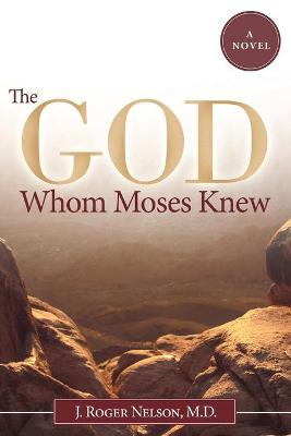 The God Whom Moses Knew: A Novel