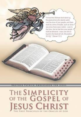 The Simplicity of the Gospel of Jesus Christ: The First Principles of the Oracles of God