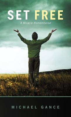 Set Free: A Miracle Remembered