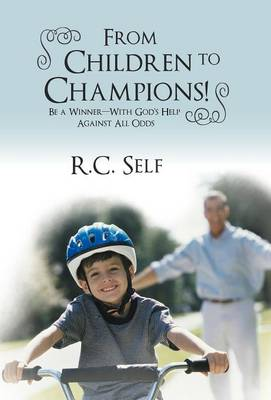 From Children to Champions!: Be a Winner - With God's Help Against All Odds