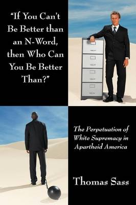 """If You Can't Be Better Than an N-Word, Then Who Can You Be Better Than?"": The Perpetuation of White Supremacy in Apartheid America"