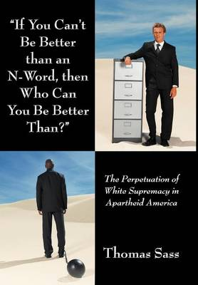 """""""If You Can't Be Better Than an N-Word, Then Who Can You Be Better Than?"""": The Perpetuation of White Supremacy in Apartheid America"""