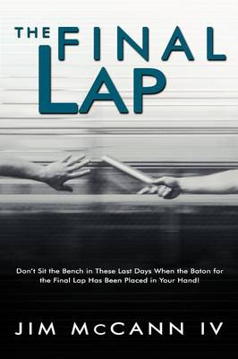 The Final Lap: Don't Sit the Bench in These Last Days When the Baton for the Final Lap Has Been Placed in Your Hand!