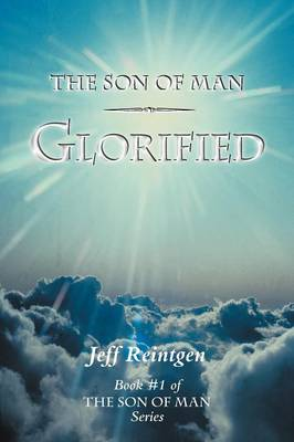 The Son of Man Glorified: Book #1 of the Son of Man Series