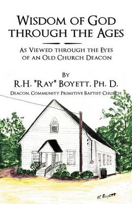 Wisdom of God Through the Ages: As Viewed Through the Eyes of an Old Church Deacon
