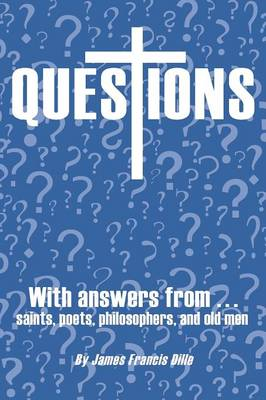Questions: With Answers from Saints,Poets, Philosophers, and Old Men