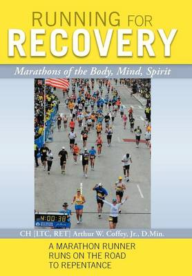 Running for Recovery: Marathons of the Body, Mind, Spirit