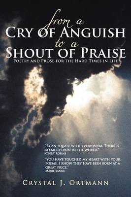 From a Cry of Anguish to a Shout of Praise: Poetry and Prose for the Hard Times in Life