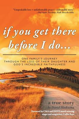 If You Get There Before I Do...: One Family's Journey Through the Loss of Their Daughter and God's Incredible Faithfulness