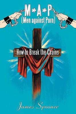 M*A*P (Men Against Porn): How to Break the Chains