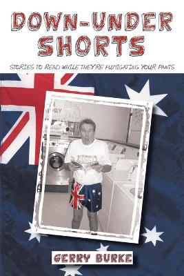 Down-Under Shorts: Stories to Read While They're Fumigating Your Pants