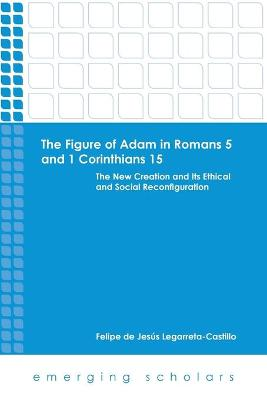 Figure of Adam in Romans 5 and 1 Corinthians 15: The New Creation and its Ethical and Social Reconfigurations