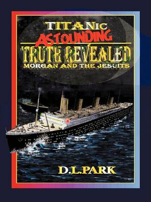 Titanic Astounding Truth Revealed: Morgan and the Jesuits