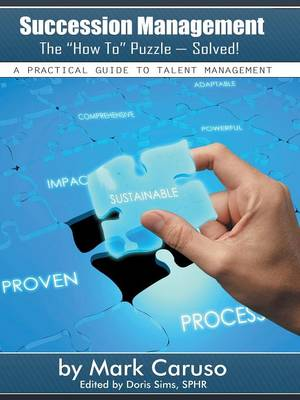 Succession Management the How to Puzzle-Solved!: A Practical Guide to Talent Management