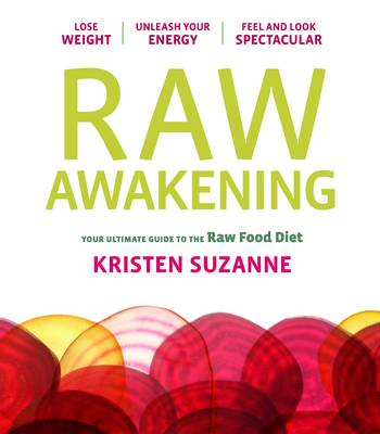 Raw Awakening: Your Ultimate Guide to the Raw Food Diet