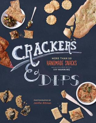 Crackers, Crisps & Dips: More Than 50 Homemade Snacks