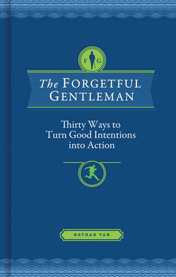 Forgetful Gentleman: Thirty Ways to Turn Good Intentions into Action