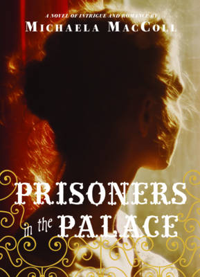 Prisoners in the Palace: How Princess Victoria Became Queen with the Help of Her Maid, a Reporter, and a Scoundrel A Novel of Intrigue and Romance