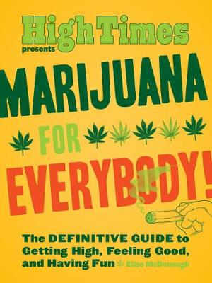 Marijuana for Everybody!: The Definitive Guide to Gettign High, Feeling Good, and Having Fun