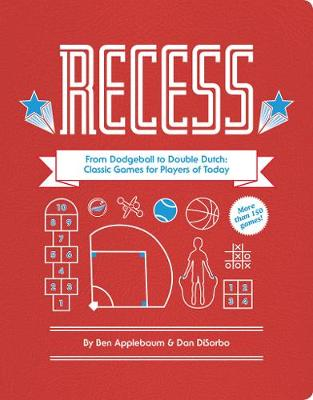 Recess: From Dodgeball to Double Dutch: The Games of Youth for the Players of Today