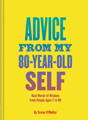 Advice from My 80 Year Old Self: Real Words of Wisdom from People Ages 7 to 88