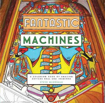 Fantastic Machines A Coloring Book Of Amazing Devices Real And Imagined
