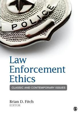 Law Enforcement Ethics: Classic and Contemporary Issues