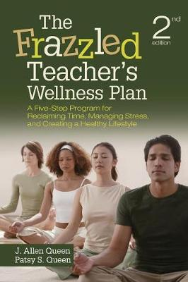 The Frazzled Teacher's Wellness Plan: A Five-Step Program for Reclaiming Time, Managing Stress, and Creating a Healthy Lifestyle